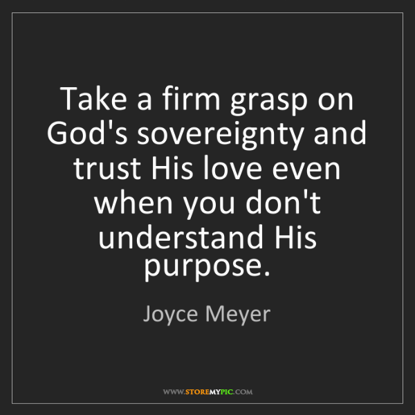 Joyce Meyer: Take a firm grasp on God's sovereignty and trust His...