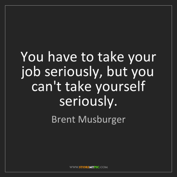 Brent Musburger: You have to take your job seriously, but you can't take...
