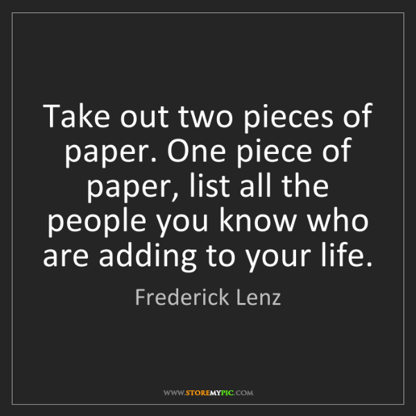 Frederick Lenz: Take out two pieces of paper. One piece of paper, list...