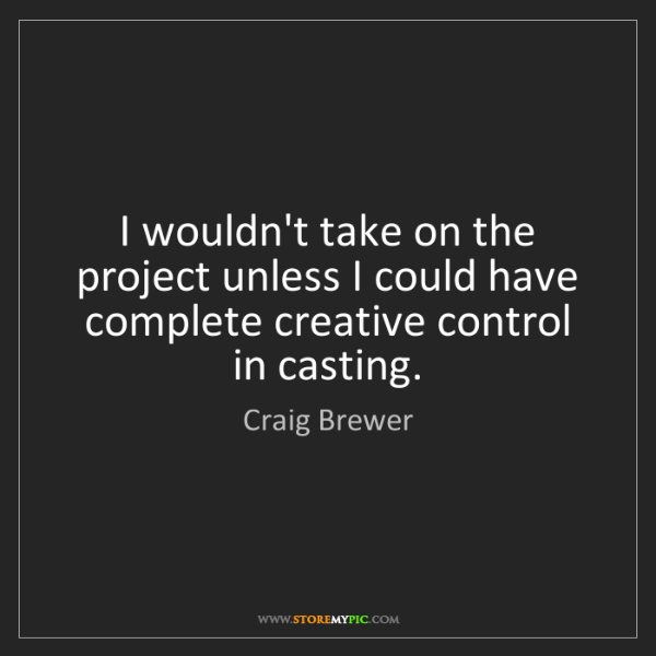 Craig Brewer: I wouldn't take on the project unless I could have complete...