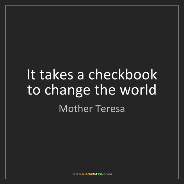 Mother Teresa: It takes a checkbook to change the world