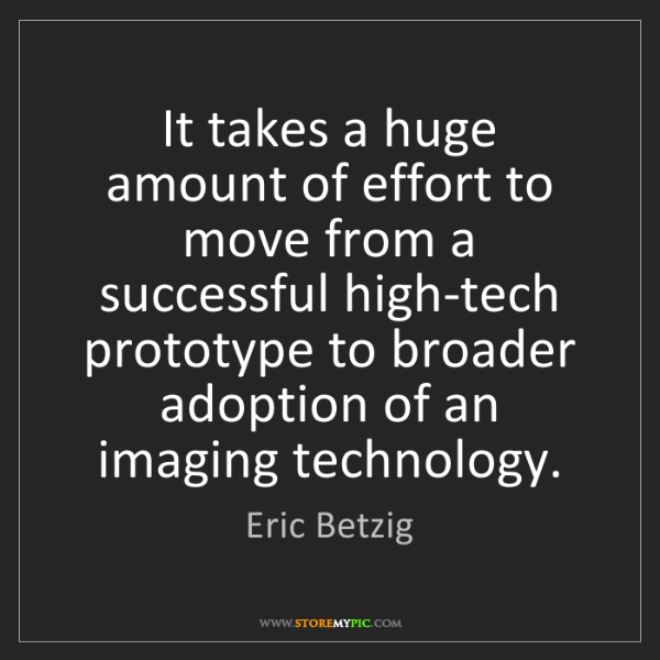 Eric Betzig: It takes a huge amount of effort to move from a successful...