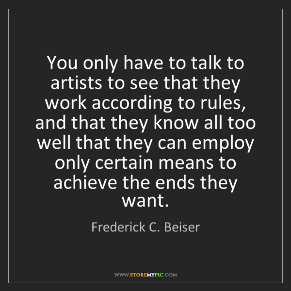 Frederick C. Beiser: You only have to talk to artists to see that they work...