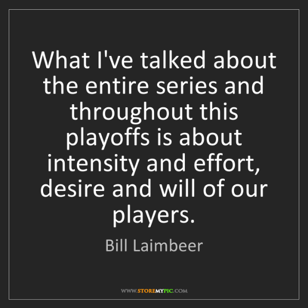 Bill Laimbeer: What I've talked about the entire series and throughout...