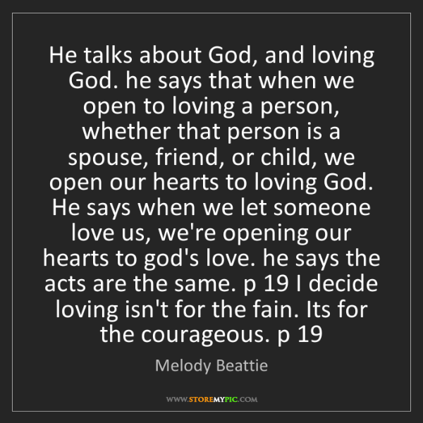 Melody Beattie: He talks about God, and loving God. he says that when...