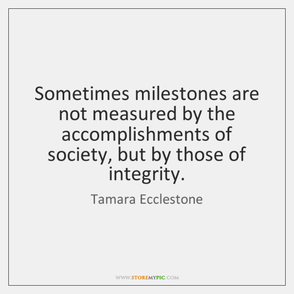 Sometimes milestones are not measured by the accomplishments of society, but by ...