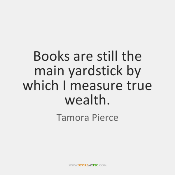 Books are still the main yardstick by which I measure true wealth.