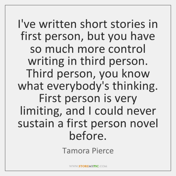 I've written short stories in first person, but you have so much ...