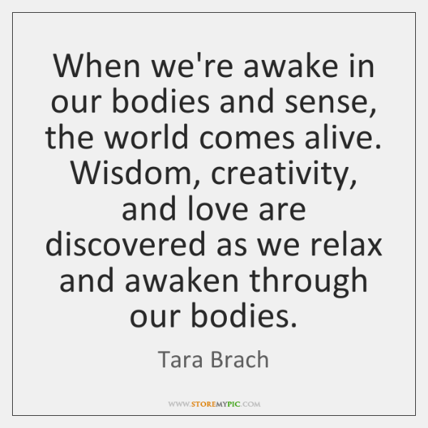 When we're awake in our bodies and sense, the world comes alive. ...