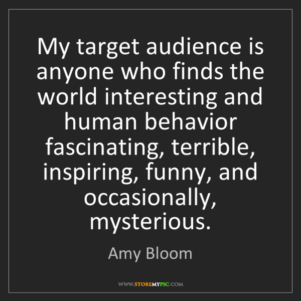 Amy Bloom: My target audience is anyone who finds the world interesting...