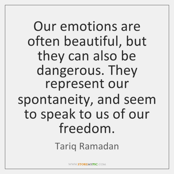 Our emotions are often beautiful, but they can also be dangerous. They ...
