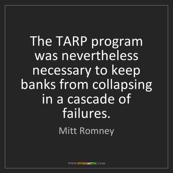 Mitt Romney: The TARP program was nevertheless necessary to keep banks...