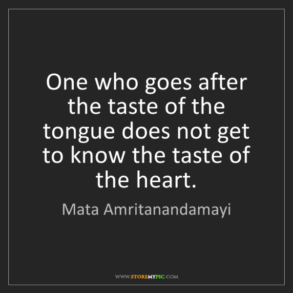 Mata Amritanandamayi: One who goes after the taste of the tongue does not get...