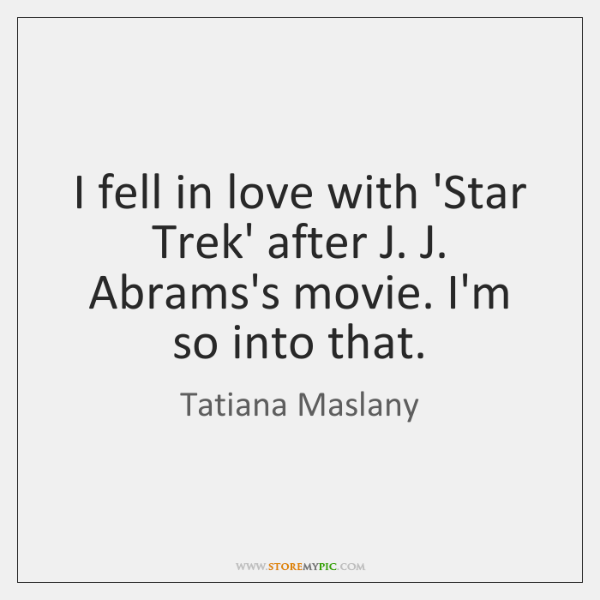 I fell in love with 'Star Trek' after J. J. Abrams's movie. ...