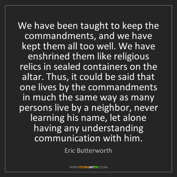Eric Butterworth: We have been taught to keep the commandments, and we...
