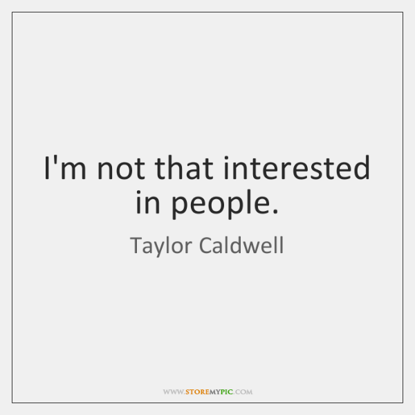 I'm not that interested in people.