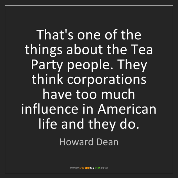 Howard Dean: That's one of the things about the Tea Party people....