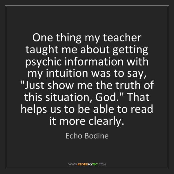 Echo Bodine: One thing my teacher taught me about getting psychic...