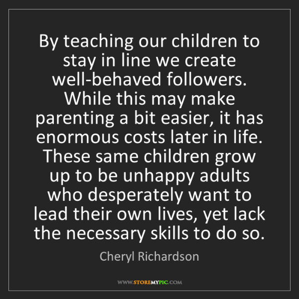 Cheryl Richardson: By teaching our children to stay in line we create well-behaved...