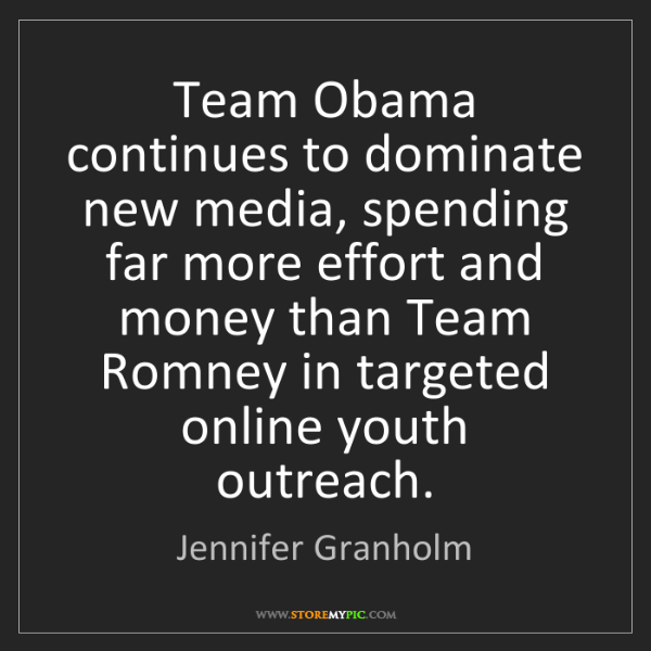 Jennifer Granholm: Team Obama continues to dominate new media, spending...