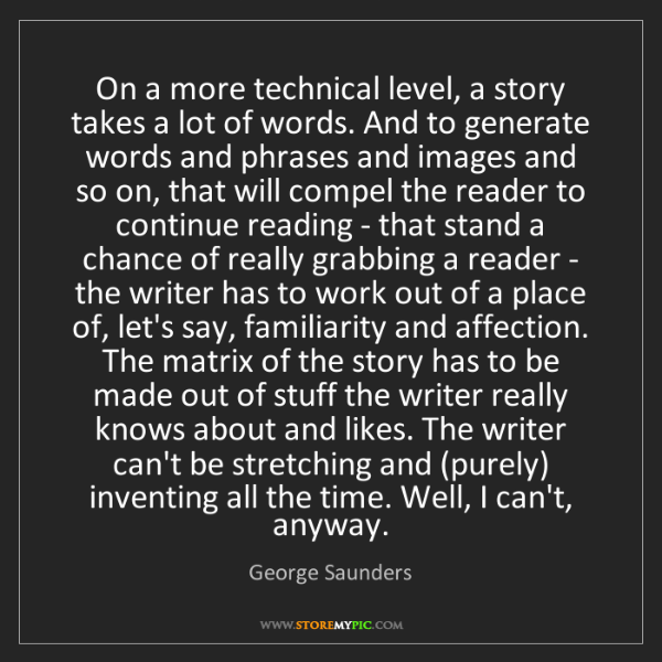 George Saunders: On a more technical level, a story takes a lot of words....