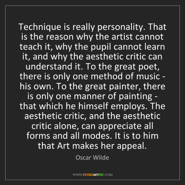 Oscar Wilde: Technique is really personality. That is the reason why...