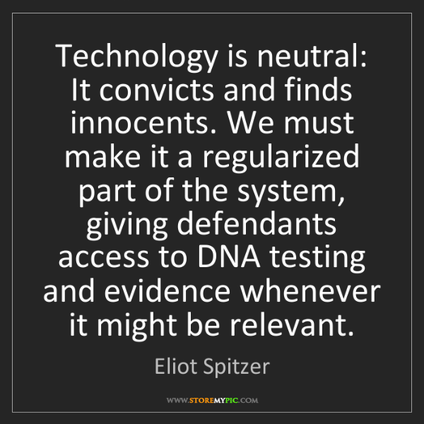 Eliot Spitzer: Technology is neutral: It convicts and finds innocents....