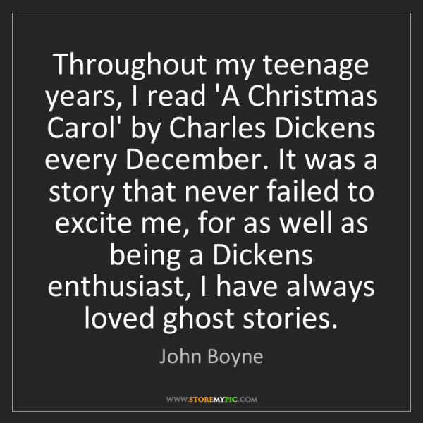 John Boyne: Throughout my teenage years, I read 'A Christmas Carol'...