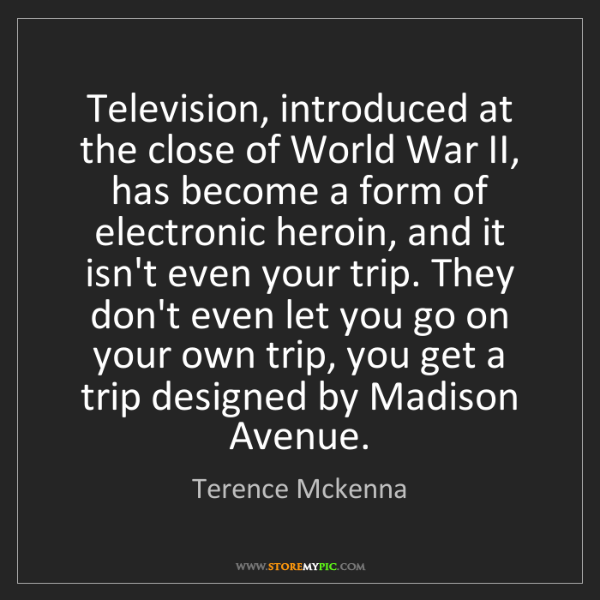 Terence Mckenna: Television, introduced at the close of World War II,...
