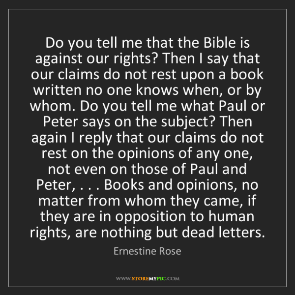 Ernestine Rose: Do you tell me that the Bible is against our rights?...