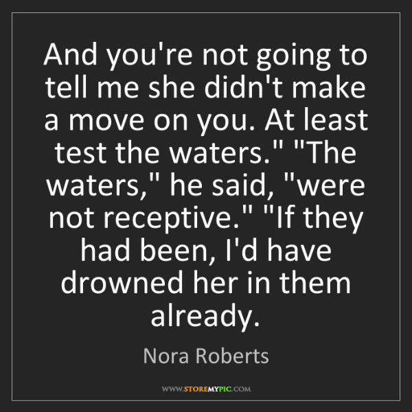 Nora Roberts: And you're not going to tell me she didn't make a move...