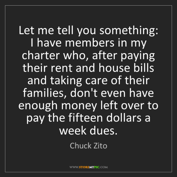 Chuck Zito: Let me tell you something: I have members in my charter...