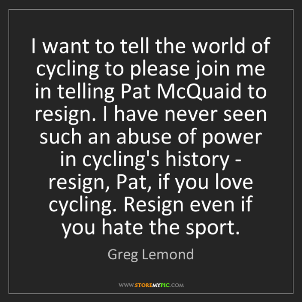 Greg Lemond: I want to tell the world of cycling to please join me...