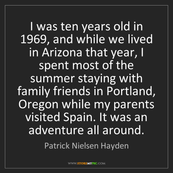 Patrick Nielsen Hayden: I was ten years old in 1969, and while we lived in Arizona...