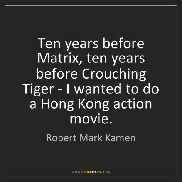 Robert Mark Kamen: Ten years before Matrix, ten years before Crouching Tiger...
