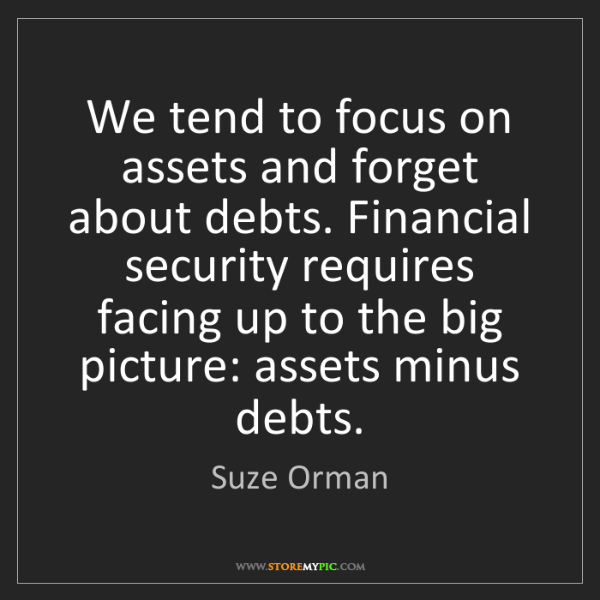 Suze Orman: We tend to focus on assets and forget about debts. Financial...