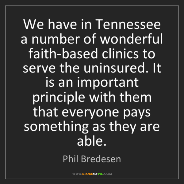 Phil Bredesen: We have in Tennessee a number of wonderful faith-based...
