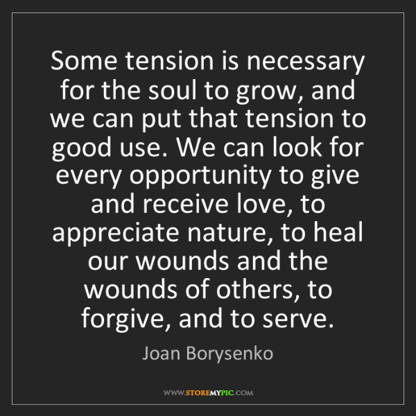 Joan Borysenko: Some tension is necessary for the soul to grow, and we...