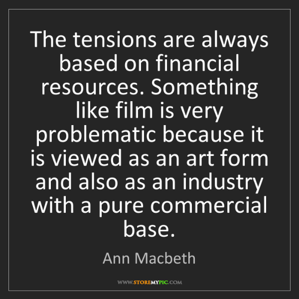 Ann Macbeth: The tensions are always based on financial resources....