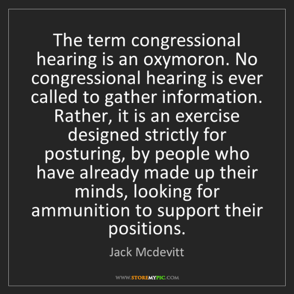 Jack Mcdevitt: The term congressional hearing is an oxymoron. No congressional...