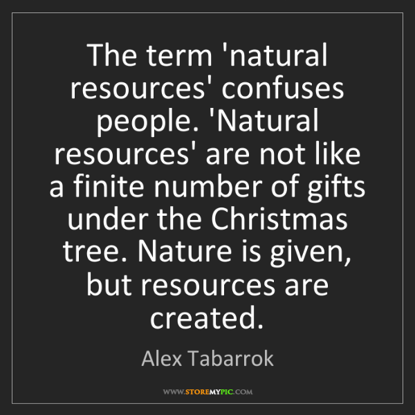 Alex Tabarrok: The term 'natural resources' confuses people. 'Natural...