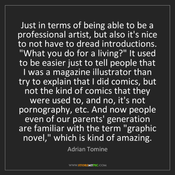 Adrian Tomine: Just in terms of being able to be a professional artist,...