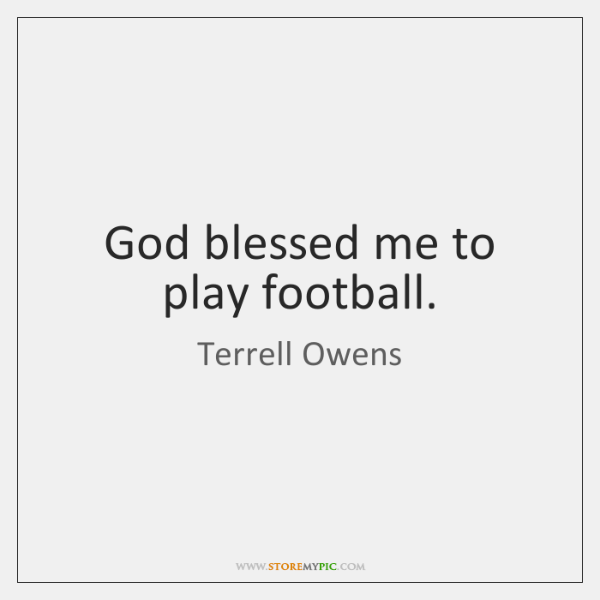 God blessed me to play football.