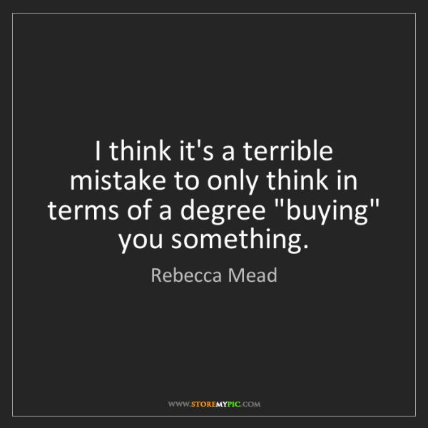 Rebecca Mead: I think it's a terrible mistake to only think in terms...
