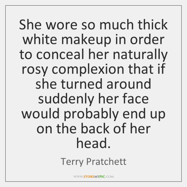 She wore so much thick white makeup in order to conceal her ...