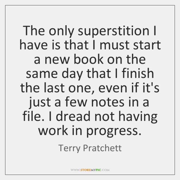The only superstition I have is that I must start a new ...