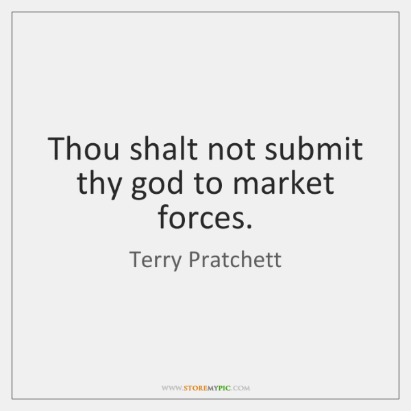 Thou shalt not submit thy god to market forces.