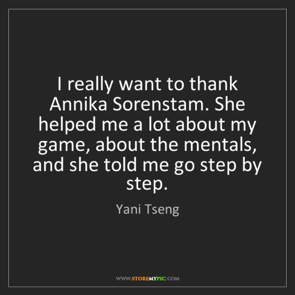 Yani Tseng: I really want to thank Annika Sorenstam. She helped me...