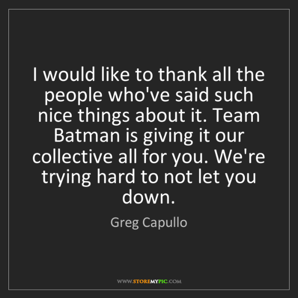 Greg Capullo: I would like to thank all the people who've said such...
