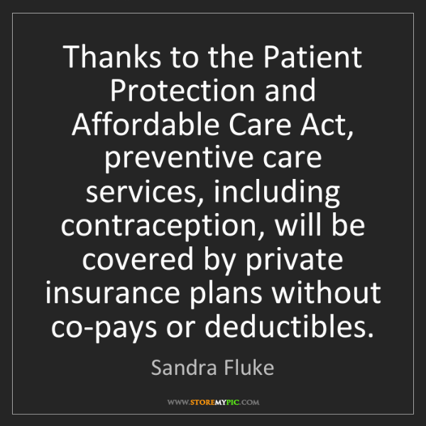 Sandra Fluke: Thanks to the Patient Protection and Affordable Care...